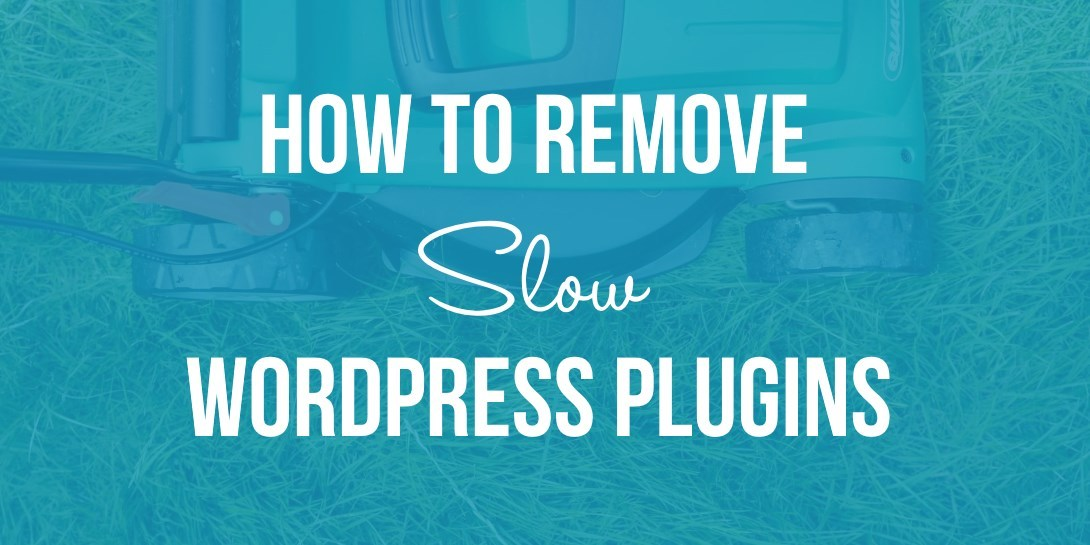 How to Remove Slow WordPress Plugins and Find Faster Alternatives