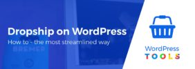 How to Dropship With WordPress – the Most Streamlined Way