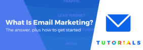 What Is Email Marketing? The Answer, Plus How to Get Started